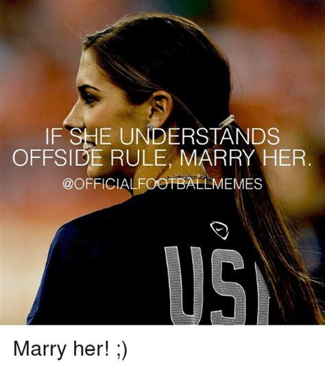 Marry Her Meme - if she understands offside rule marry her llmemes f marry