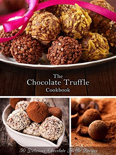 Chocolate And Books Delicious by Ebook The Chocolate Truffle Cookbook 50 Delicious