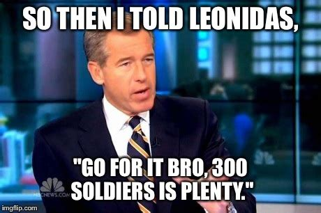 300 Meme Generator - brian williams was there 2 meme imgflip