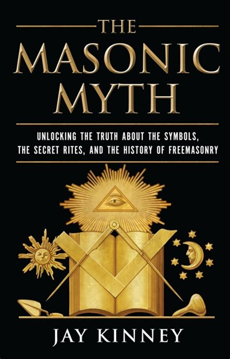 the lost rites and rituals of freemasonry books the masonic myth unlocking the about the symbols