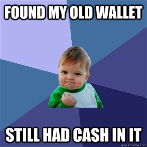 Meme Wallet - found my old wallet still had cash in it success kid