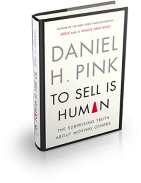 to sell is human dan pink on the surprising truth about moving and motivating others