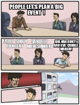 meme creator people let's plan a big event ! arijit