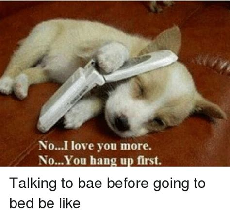 go the fuck to bed 25 best memes about you hang up first you hang up first