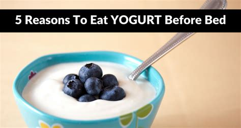 eating protein before bed 5 benefits of eating yogurt at night