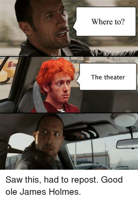 James Holmes Memes - where to the theater saw this had to repost good ole james holmes saw meme on sizzle