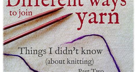 how to join yarn knitting different ways to join yarn by crafts from the cwtch via