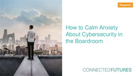 how to calm an anxious connected futures how to calm anxiety about cybersecurity in the boa