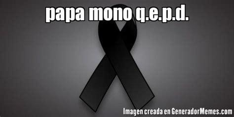 imagenes de luto para papa papa mono q e p d meme luto