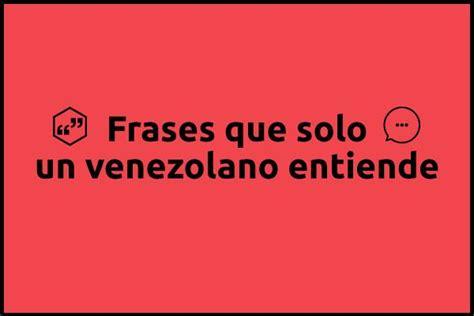 imagenes de venezuela frases venezolano que se respete sabe el significado de estas