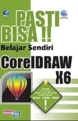desain grafis corel draw x6 bukukita com pasti bisa belajar sendiri coreldraw x6