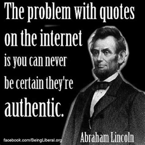 Everything On The Internet Is True Meme - funny quotes from abraham lincoln quotesgram