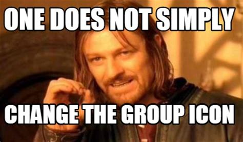 Meme Icon - meme creator one does not simply change the group icon