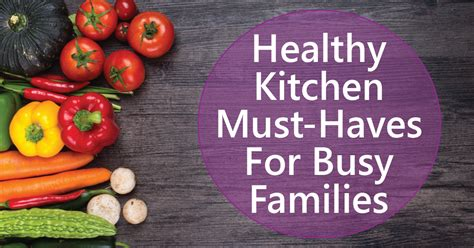 must haves for living a healthy life kitchen weapon healthy kitchen must haves for busy families from london