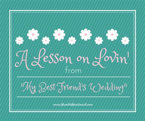"A lesson on lovin' from ""My Best Friend's Wedding"