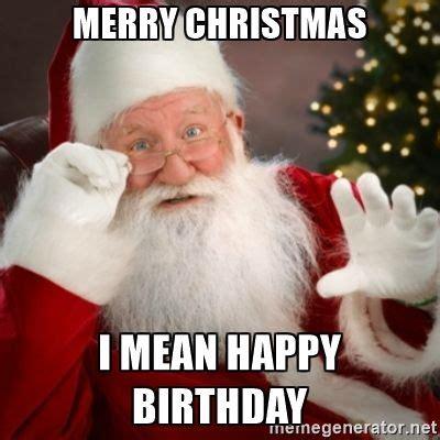 merry christmas   happy birthday santa claus meme generator christmas humor