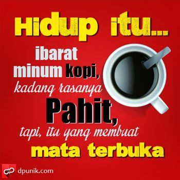 hidup  ibarat minum kopi kadang rasanya pahit tapi