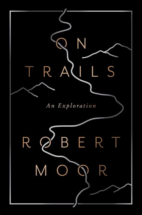 Pdf Trails Exploration Robert Moor by On Trails Book By Robert Moor Official Publisher Page