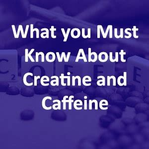 creatine caffeine what you must about creatine and caffeine lift gear