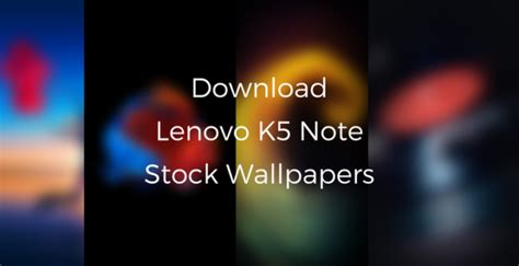 download themes lenovo a328 download lenovo vibe k5 note stock wallpapers here themefoxx