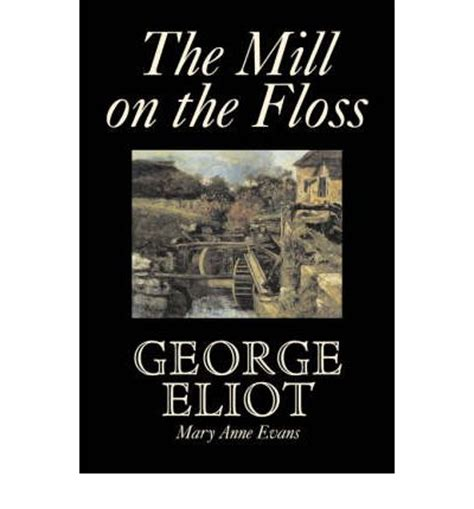 The Mill On The Floss George Eliot the mill on the floss george eliot 9781603127615