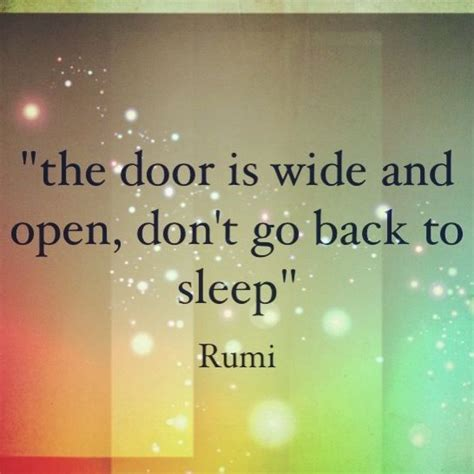 Windows That Dont Open Inspiration Rumi Quot The Door Is Wide And Open Don T Go Back To Sleep Quot Http Www Tm Org Inspiration