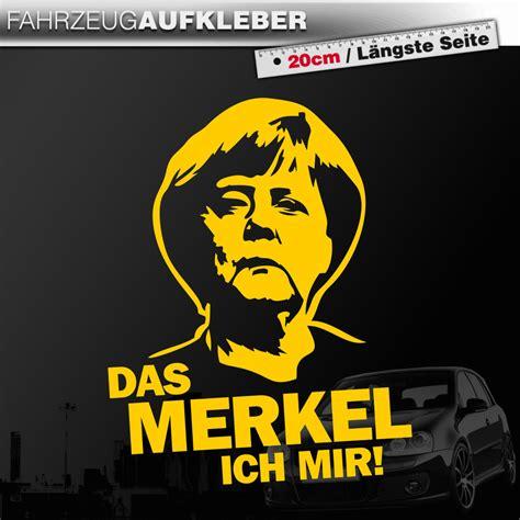 Kfz Gelber Aufkleber by Das Merkel Ich Mir Angela Merkel Politsatire Gelb