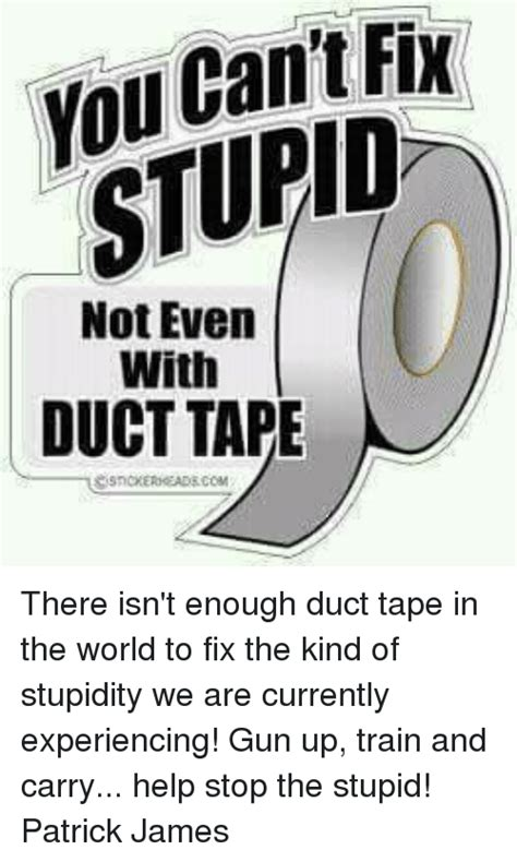 Meme Tape - stupid not even with duct tape there isn t enough duct