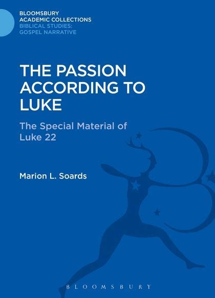 the passion according to the passion according to luke the special material of luke 22 bloomsbury academic collections