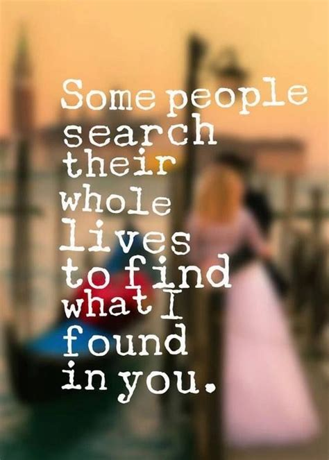 Some Search Their Whole Lives Some Search Their Whole Lives To Find What I Found In You Pictures Photos And