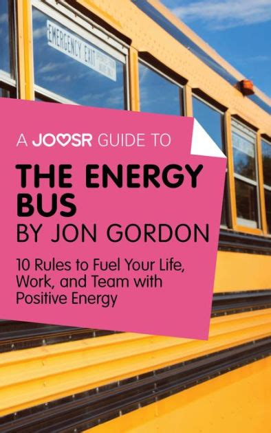 libro the energy bus 10 a joosr guide to the energy bus by jon gordon 10 rules to fuel your life work and team