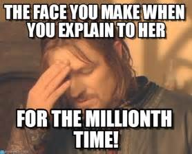 Frustrated Meme - the face you make when you explain to her on memegen
