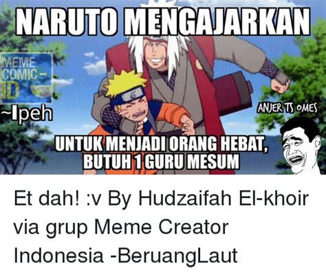Meme Naruto Indonesia - 25 best memes about meme memes and naruto meme memes