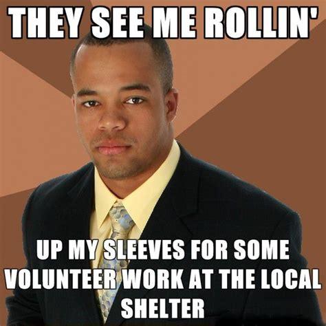 rollin meme sleeves volunteer huh larious pinterest
