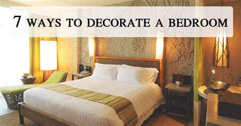 ways to decorate your bedroom 7 ways to decorate a bedroom love my house