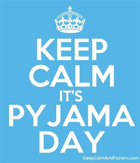 day what is it about keep calm it s pyjama day keep calm and posters