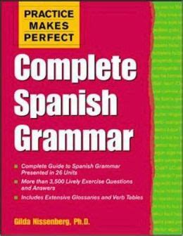 practice makes perfect complete 1259584194 practice makes perfect complete spanish grammar by gilda nissenberg 9780071422703 paperback