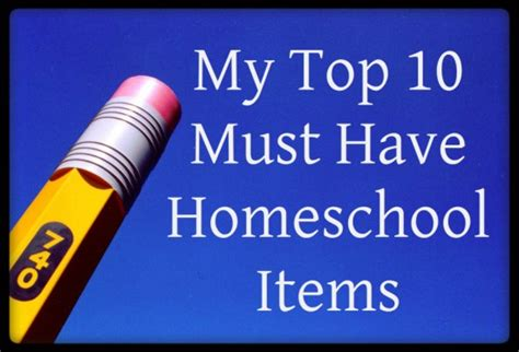 must have home items my top 10 must have homeschool items