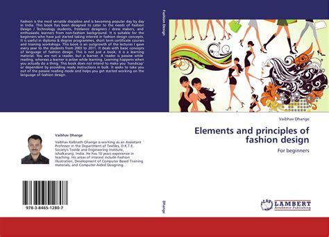 fashion design elements and principles elements and principles of fashion design 978 3 8465 1280