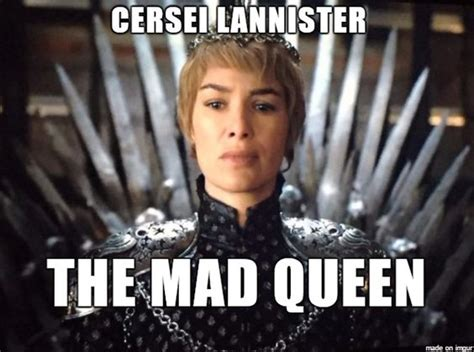 Cersei Lannister Meme - cersei lannister the mad queen game of the o jays and