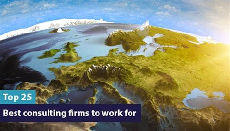 best firms uk the 25 best consulting firms to work for in europe