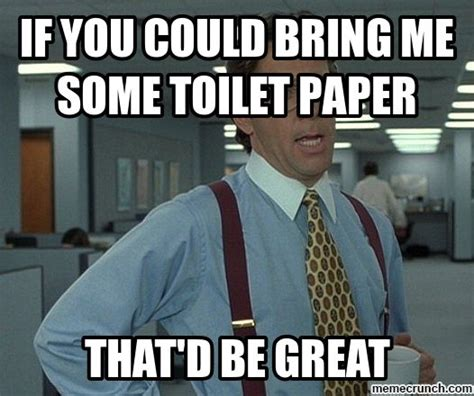 Toilet Paper Meme - if you could bring me some toilet paper