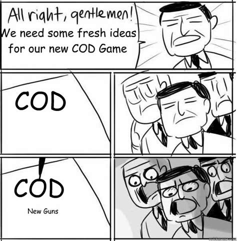 We Need A New Idea Meme - we need some fresh ideas for our new cod game cod cod new