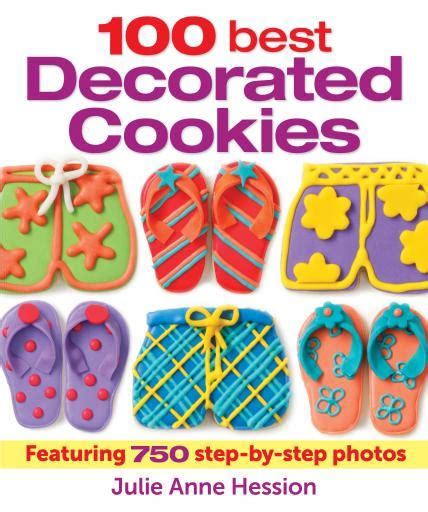 cookie cookbook 100 cookie recipes books 100 best decorated cookies robert