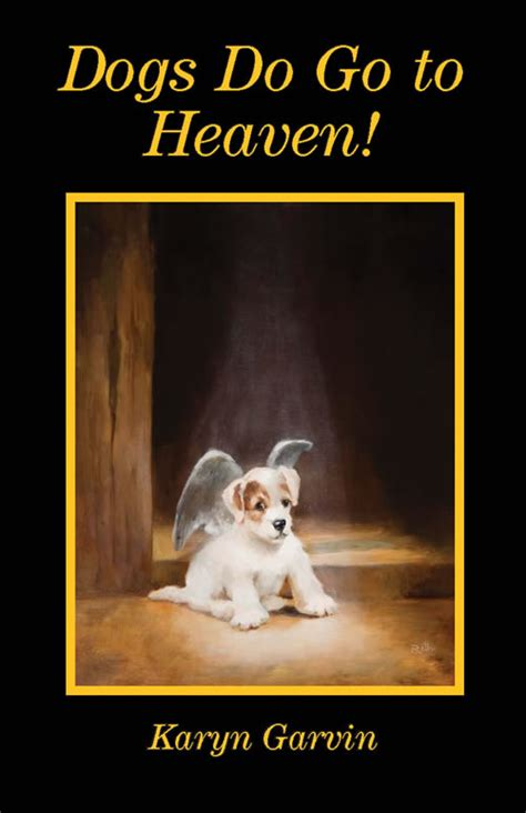do all dogs go to heaven grieving the loss of your pet books karyn s books karyngarvin