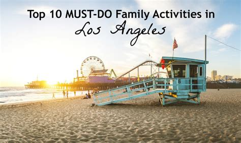 Top 10 Things To Do In Los Angeles With Kids Hilton Mom 20 Activities To Do In L A That Ll Help Bring