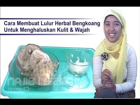 cara membuat oralit herbal cara membuat lulur herbal dari buah bengkoang untuk