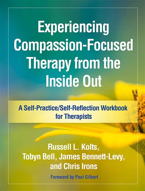 experiencing schema therapy from the inside out a self practice self reflection workbook for therapists self practice self reflection guides for psychotherapists books experiencing compassion focused therapy from the inside