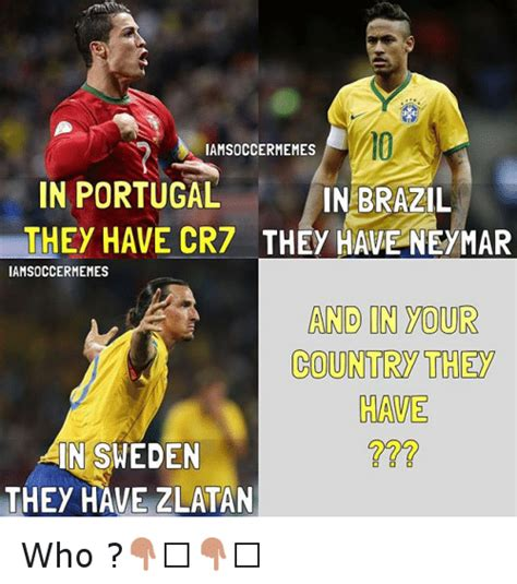 Brazil Soccer Meme - iamsoccermemes in portugal in brazil they have cr7 they