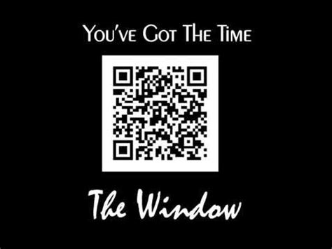 got the time the window you ve got the time youtube